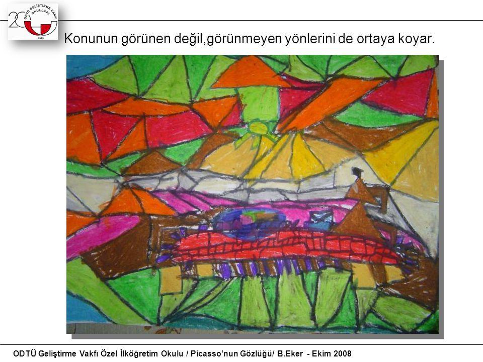 Konunun görünen değil,görünmeyen yönlerini de ortaya koyar. ODTÜ Geliştirme Vakfı Özel İlköğretim Okulu / Picasso'nun Gözlüğü/ B.Eker - Ekim 2008