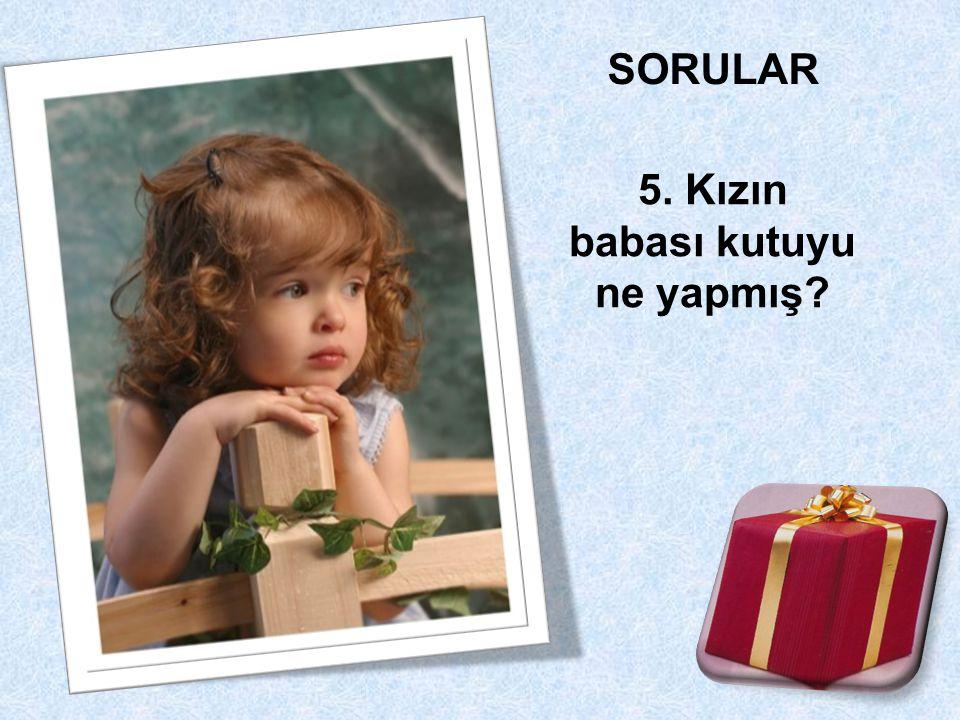 5. Kızın babası kutuyu ne yapmış?