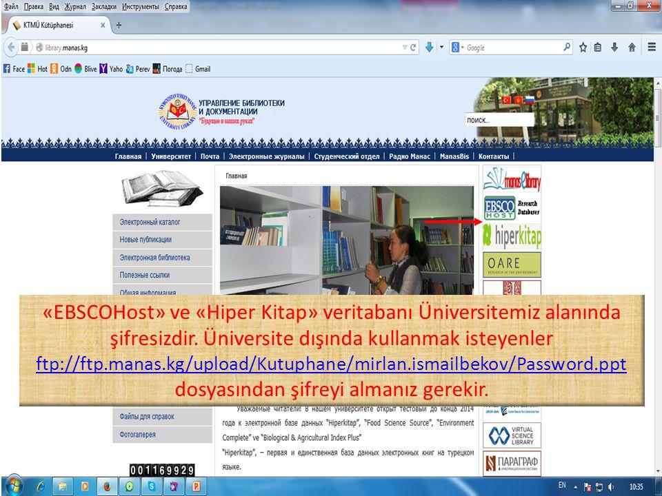 «EBSCOHost» ve «Hiper Kitap» veritabanı Üniversitemiz alanında şifresizdir. Üniversite dışında kullanmak isteyenler ftp://ftp.manas.kg/upload/Kutuphan