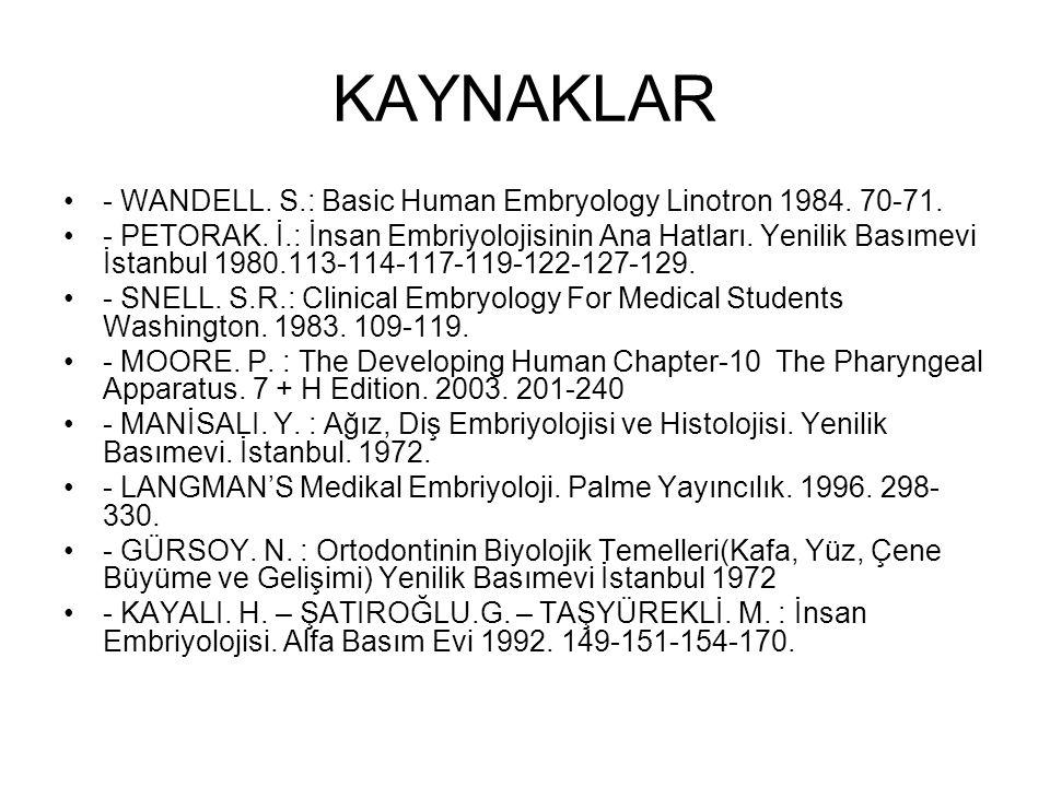 KAYNAKLAR - WANDELL. S.: Basic Human Embryology Linotron 1984. 70-71. - PETORAK. İ.: İnsan Embriyolojisinin Ana Hatları. Yenilik Basımevi İstanbul 198