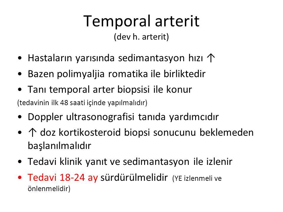 Temporal arterit (dev h. arterit) Hastaların yarısında sedimantasyon hızı ↑ Bazen polimyaljia romatika ile birliktedir Tanı temporal arter biopsisi il
