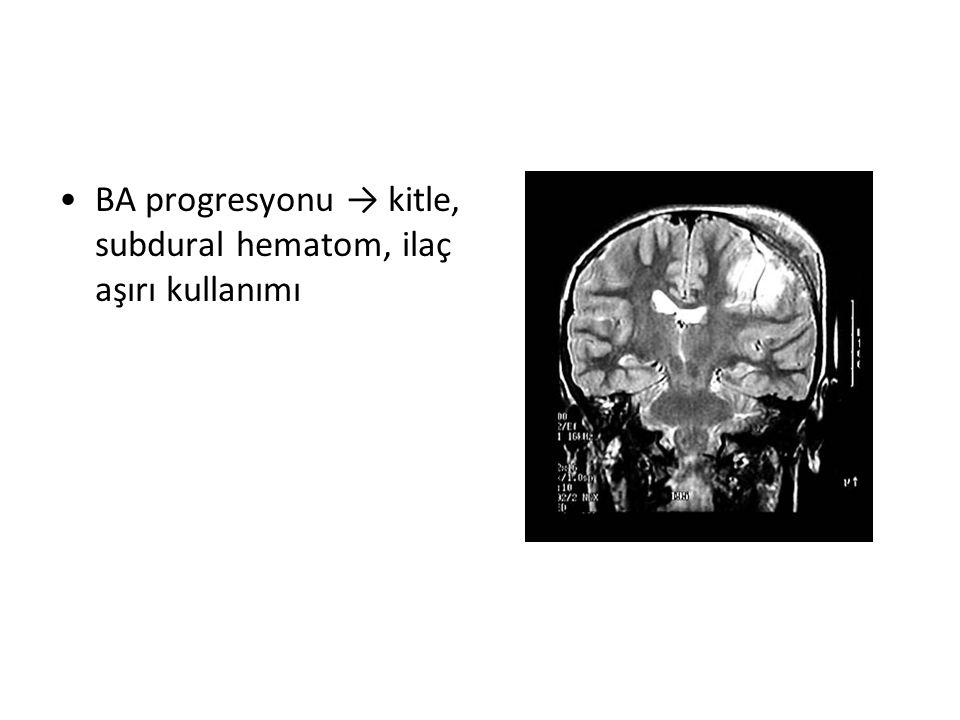 BA progresyonu → kitle, subdural hematom, ilaç aşırı kullanımı