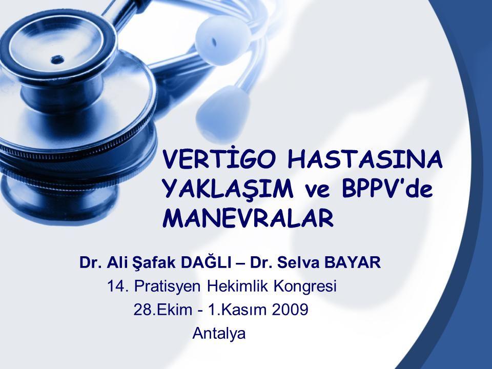 VERTİGO HASTASINA YAKLAŞIM ve BPPV'de MANEVRALAR Dr. Ali Şafak DAĞLI – Dr. Selva BAYAR 14. Pratisyen Hekimlik Kongresi 28.Ekim - 1.Kasım 2009 Antalya