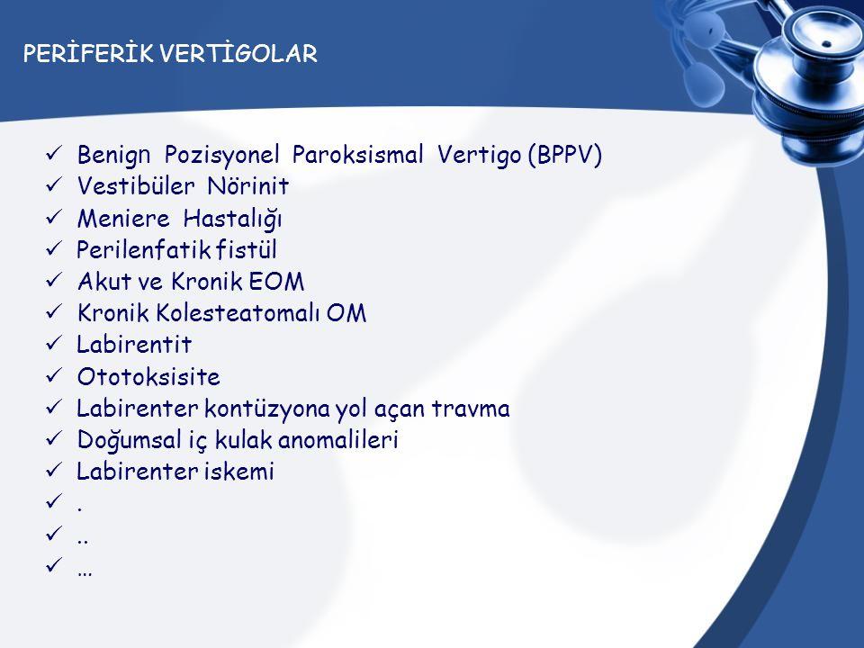 PERİFERİK VERTİGOLAR Benig n Pozisyonel Paroksismal Vertigo (BPPV) Vestibüler Nörinit Meniere Hastalığı Perilenfatik fistül Akut ve Kronik EOM Kronik