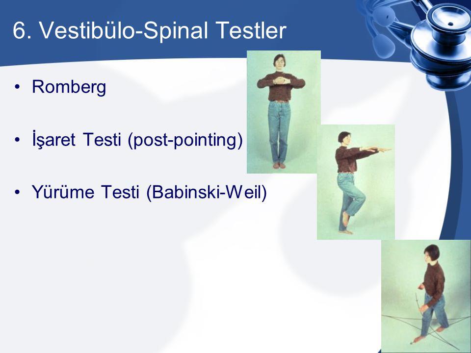 6. Vestibülo-Spinal Testler Romberg İşaret Testi (post-pointing) Yürüme Testi (Babinski-Weil)