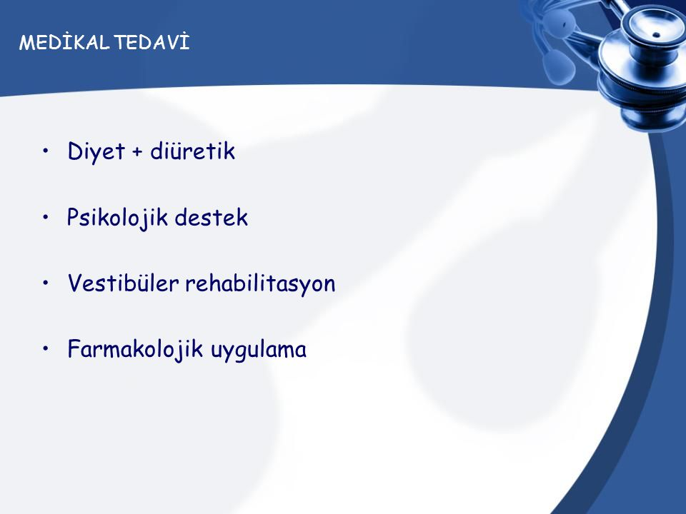 MEDİKAL TEDAVİ Diyet + diüretik Psikolojik destek Vestibüler rehabilitasyon Farmakolojik uygulama