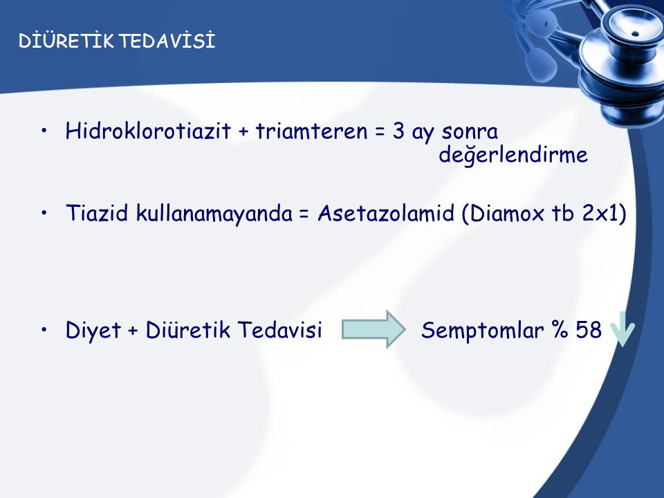 DİÜRETİK TEDAVİSİ Hidroklorotiazit + triamteren = 3 ay sonra değerlendirme Tiazid kullanamayanda = Asetazolamid (Diamox tb 2x1) Diyet + Diüretik Tedav