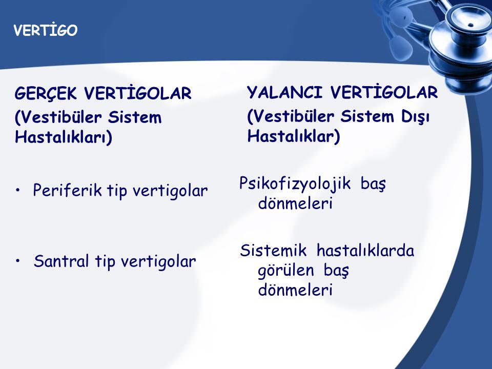 VERTİGO GERÇEK VERTİGOLAR (Vestibüler Sistem Hastalıkları) Periferik tip vertigolar Santral tip vertigolar YALANCI VERTİGOLAR (Vestibüler Sistem Dışı