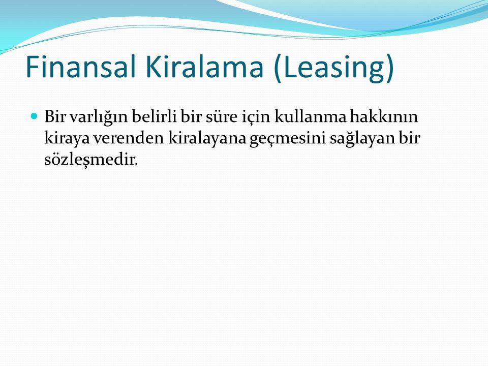 Finansal Kiralama (Leasing) Bir varlığın belirli bir süre için kullanma hakkının kiraya verenden kiralayana geçmesini sağlayan bir sözleşmedir.