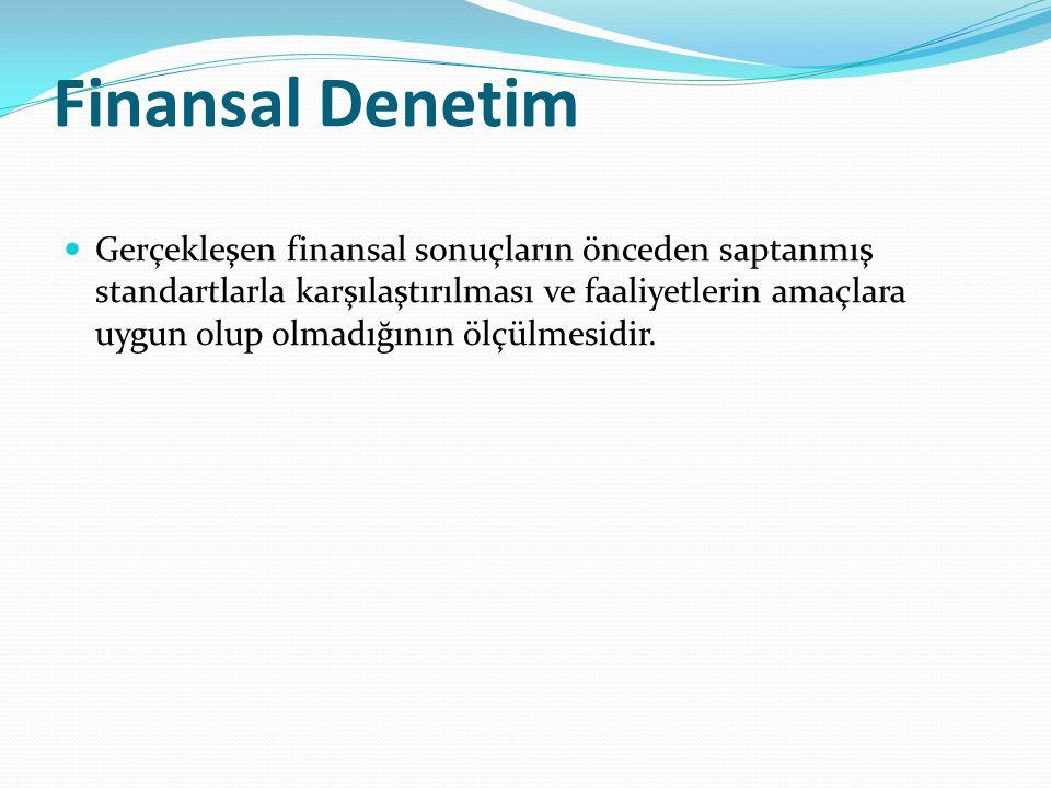 Finansal Denetim Gerçekleşen finansal sonuçların önceden saptanmış standartlarla karşılaştırılması ve faaliyetlerin amaçlara uygun olup olmadığının ölçülmesidir.