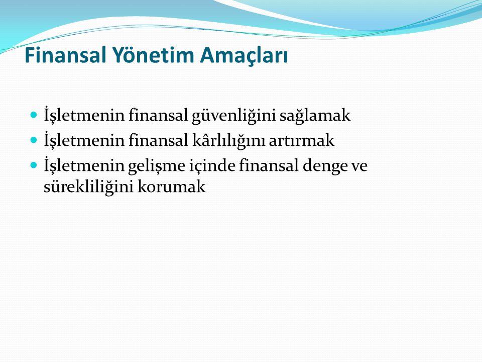 Finansal Yönetim Amaçları İşletmenin finansal güvenliğini sağlamak İşletmenin finansal kârlılığını artırmak İşletmenin gelişme içinde finansal denge ve sürekliliğini korumak