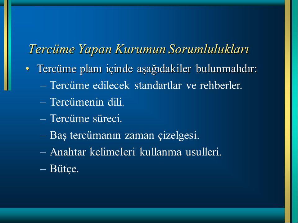 Tercüme Yapan Kurumun Sorumlulukları Tercüme planı içinde aşağıdakiler bulunmalıdır:Tercüme planı içinde aşağıdakiler bulunmalıdır: –Tercüme edilecek