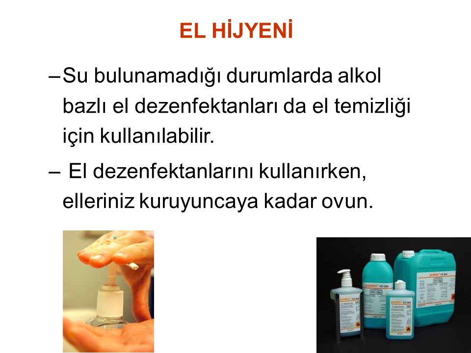 EL HİJYENİ –Su bulunamadığı durumlarda alkol bazlı el dezenfektanları da el temizliği için kullanılabilir. – El dezenfektanlarını kullanırken, ellerin