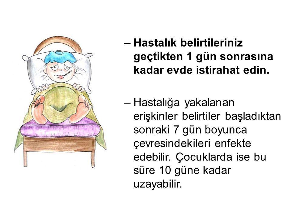 –Hastalık belirtileriniz geçtikten 1 gün sonrasına kadar evde istirahat edin. –Hastalığa yakalanan erişkinler belirtiler başladıktan sonraki 7 gün boy