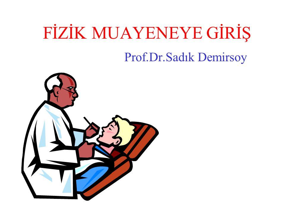 FİZİK MUAYENEYE GİRİŞ Prof.Dr.Sadık Demirsoy