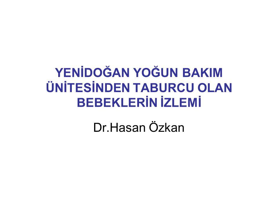 YENİDOĞAN YOĞUN BAKIM ÜNİTESİNDEN TABURCU OLAN BEBEKLERİN İZLEMİ Dr.Hasan Özkan