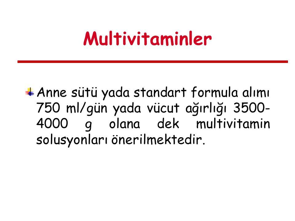 Multivitaminler Anne sütü yada standart formula alımı 750 ml/gün yada vücut ağırlığı 3500- 4000 g olana dek multivitamin solusyonları önerilmektedir.