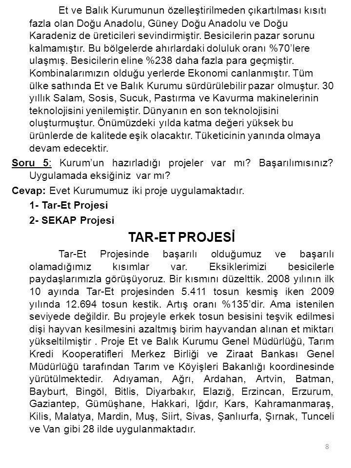 8 Et ve Balık Kurumunun özelleştirilmeden çıkartılması kısıtı fazla olan Doğu Anadolu, Güney Doğu Anadolu ve Doğu Karadeniz de üreticileri sevindirmiştir.