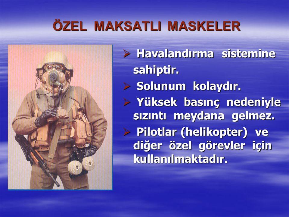 ÖZEL MAKSATLI MASKELER  Havalandırma sistemine sahiptir.  Solunum kolaydır.  Yüksek basınç nedeniyle sızıntı meydana gelmez.  Pilotlar (helikopter
