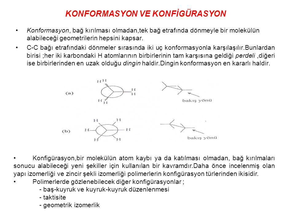 KONFORMASYON VE KONFİGÜRASYON Konformasyon, bağ kırılması olmadan,tek bağ etrafında dönmeyle bir molekülün alabileceği geometrilerin hepsini kapsar. C