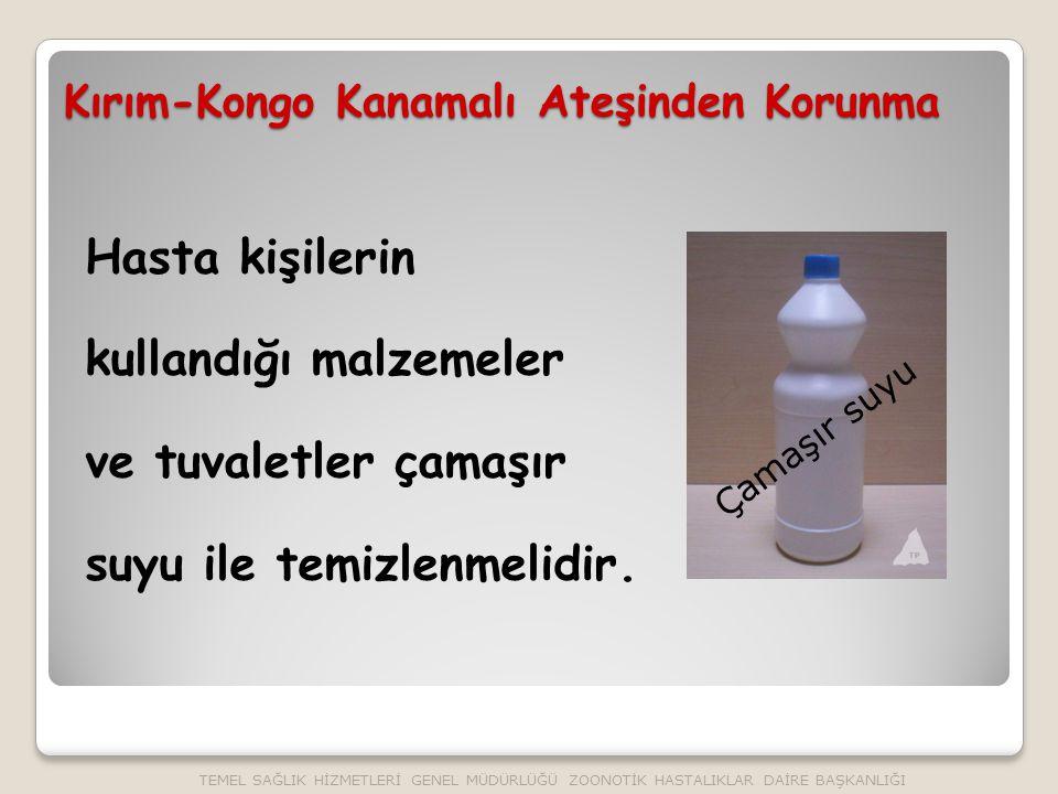 Kırım-Kongo Kanamalı Ateşinden Korunma Hasta kişilerin kullandığı malzemeler ve tuvaletler çamaşır suyu ile temizlenmelidir.