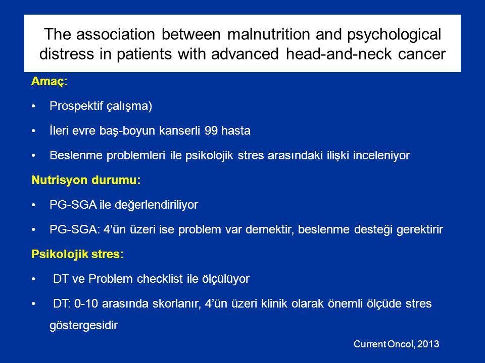 The association between malnutrition and psychological distress in patients with advanced head-and-neck cancer Amaç: Prospektif çalışma) İleri evre ba