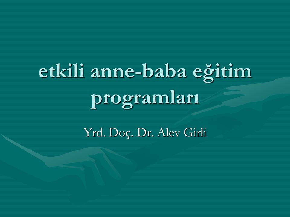 etkili anne-baba eğitim programları Yrd. Doç. Dr. Alev Girli