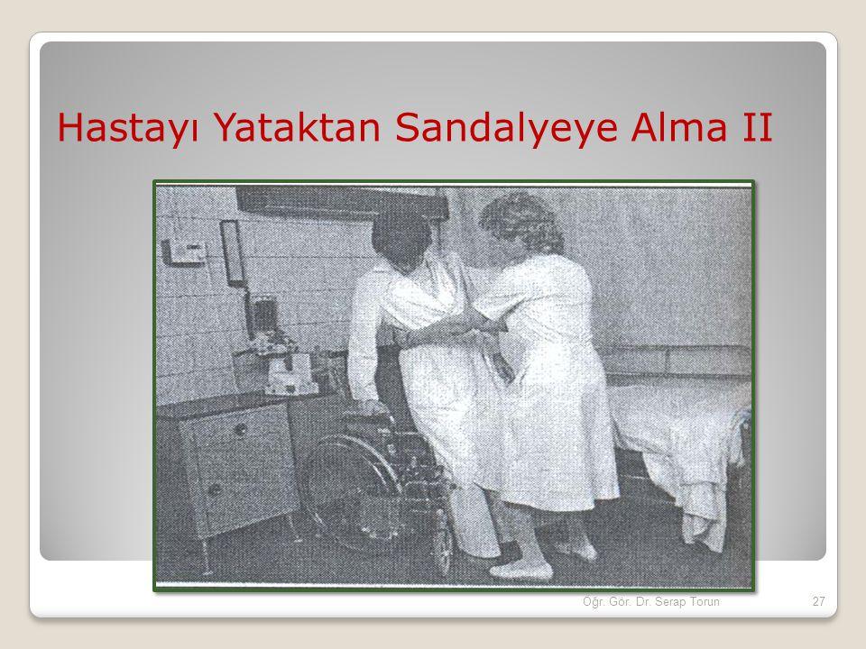 Hastayı Yataktan Sandalyeye Alma II 27Öğr. Gör. Dr. Serap Torun