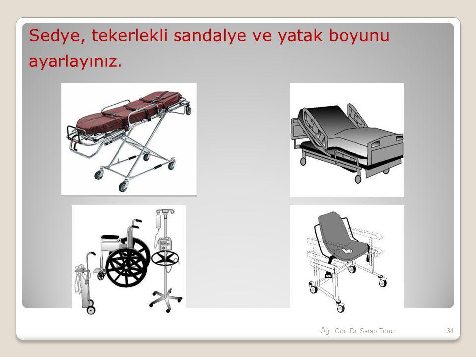 Sedye, tekerlekli sandalye ve yatak boyunu ayarlayınız. 34Öğr. Gör. Dr. Serap Torun