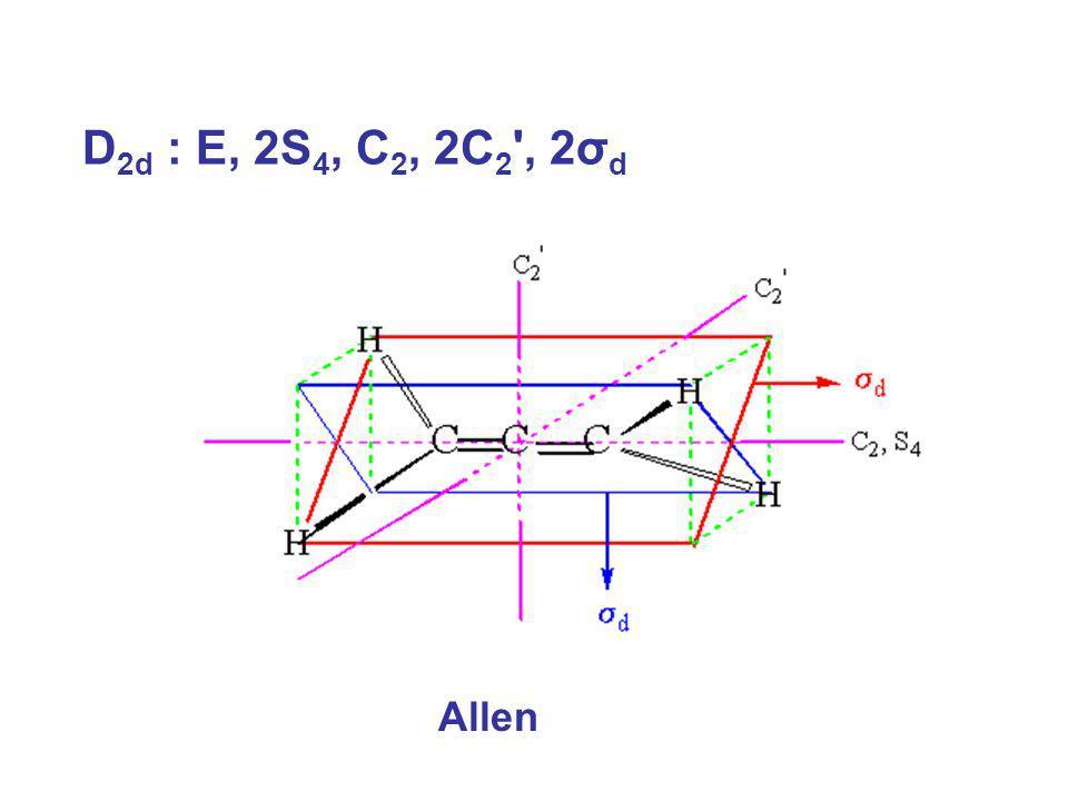 D 2d : E, 2S 4, C 2, 2C 2 ', 2σ d Allen