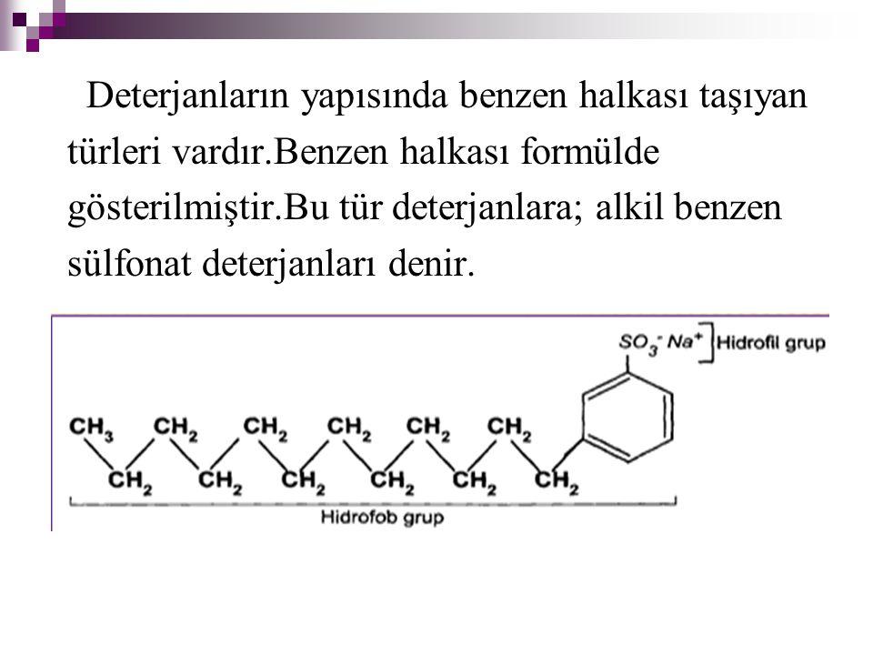 Deterjanların yapısında benzen halkası taşıyan türleri vardır.Benzen halkası formülde gösterilmiştir.Bu tür deterjanlara; alkil benzen sülfonat deterj