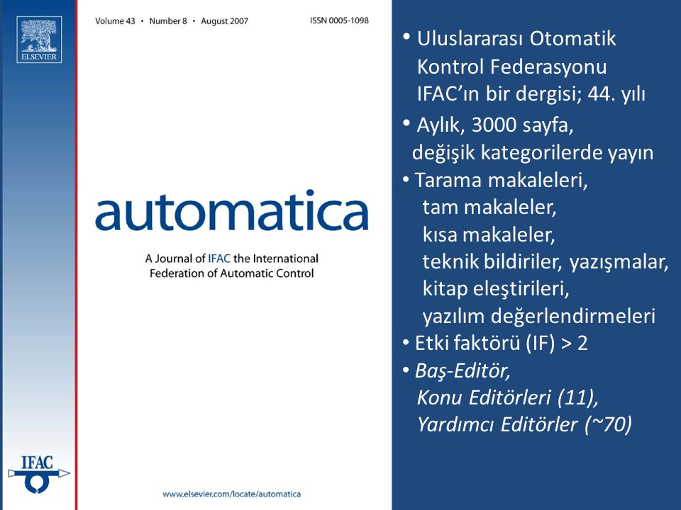 Uluslararası Otomatik Kontrol Federasyonu IFAC'ın bir dergisi; 44. yılı Aylık, 3000 sayfa, değişik kategorilerde yayın Tarama makaleleri, tam makalele