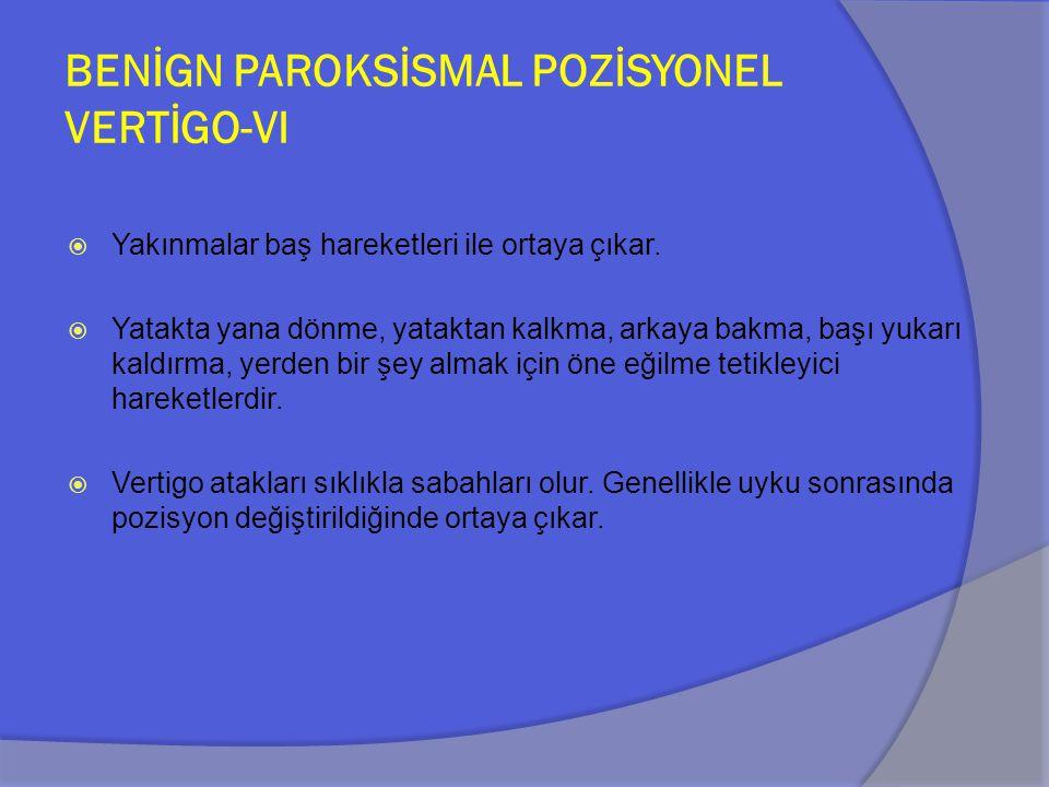BENİGN PAROKSİSMAL POZİSYONEL VERTİGO-VII Tanı  Anamnez ile hasta tarafından kolaylıkla tanımlanabilir.