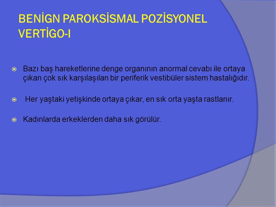BENİGN PAROKSİSMAL POZİSYONEL VERTİGO-II Etyoloji  Spontan olarak ortaya çıkabilir.