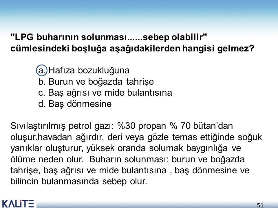 51 LPG buharının solunması......sebep olabilir cümlesindeki boşluğa aşağıdakilerden hangisi gelmez.
