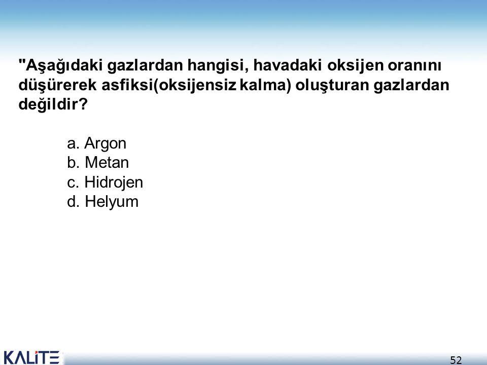 52 Aşağıdaki gazlardan hangisi, havadaki oksijen oranını düşürerek asfiksi(oksijensiz kalma) oluşturan gazlardan değildir.
