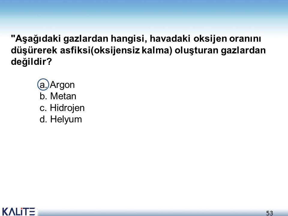 53 Aşağıdaki gazlardan hangisi, havadaki oksijen oranını düşürerek asfiksi(oksijensiz kalma) oluşturan gazlardan değildir.