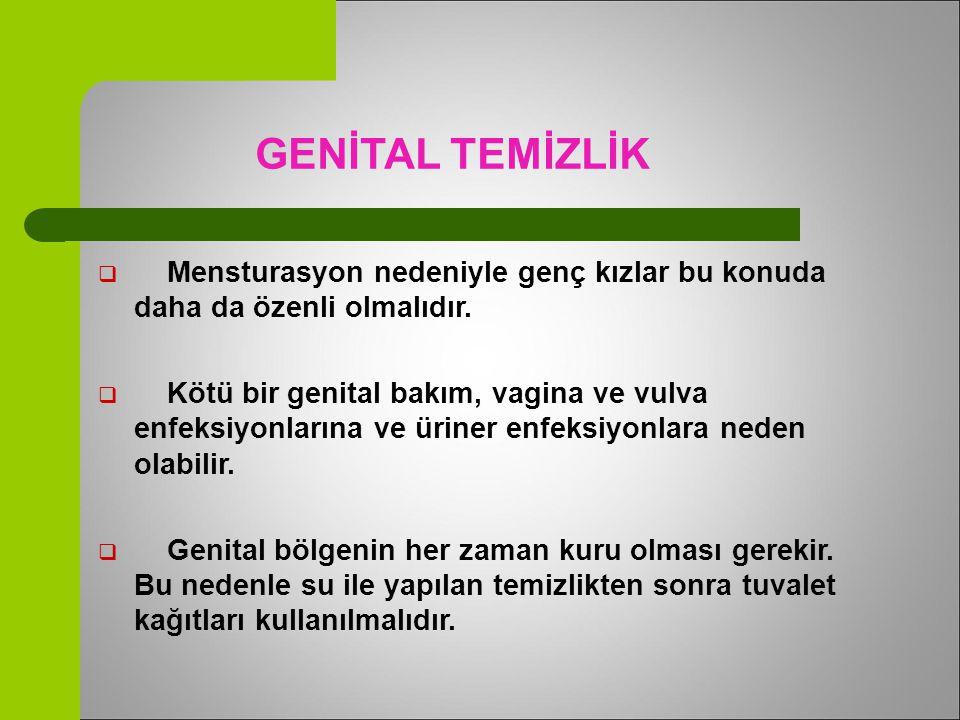  Mensturasyon nedeniyle genç kızlar bu konuda daha da özenli olmalıdır.  Kötü bir genital bakım, vagina ve vulva enfeksiyonlarına ve üriner enfeksiy
