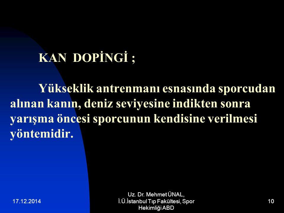 17.12.2014 Uz. Dr. Mehmet ÜNAL, İ.Ü.İstanbul Tıp Fakültesi, Spor Hekimliği ABD 10 KAN DOPİNGİ ; Yükseklik antrenmanı esnasında sporcudan alınan kanın,