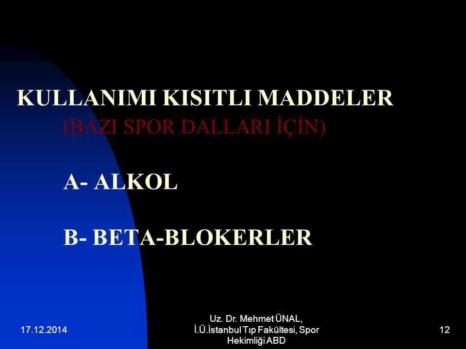 17.12.2014 Uz. Dr. Mehmet ÜNAL, İ.Ü.İstanbul Tıp Fakültesi, Spor Hekimliği ABD 12 KULLANIMI KISITLI MADDELER (BAZI SPOR DALLARI İÇİN) A- ALKOL B- BETA