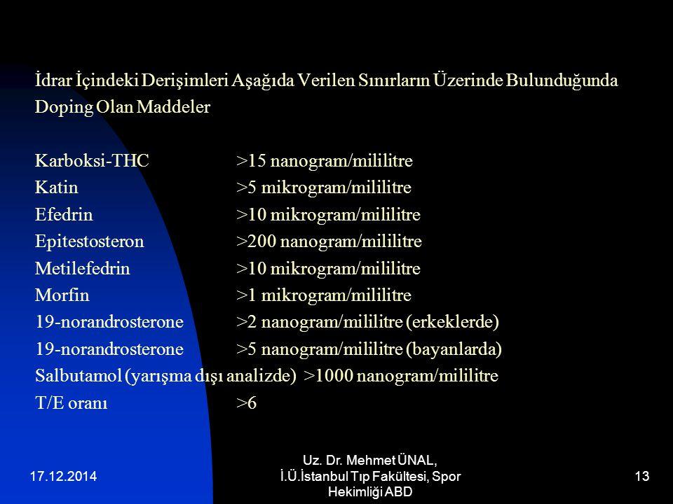 17.12.2014 Uz. Dr. Mehmet ÜNAL, İ.Ü.İstanbul Tıp Fakültesi, Spor Hekimliği ABD 13 İdrar İçindeki Derişimleri Aşağıda Verilen Sınırların Üzerinde Bulun