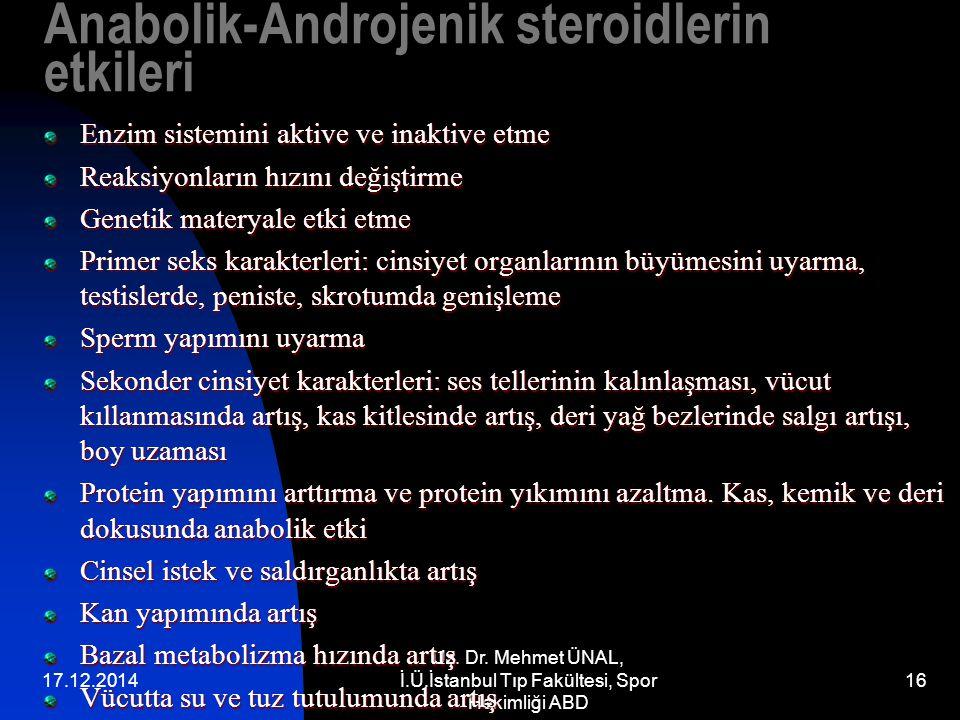 17.12.2014 Uz. Dr. Mehmet ÜNAL, İ.Ü.İstanbul Tıp Fakültesi, Spor Hekimliği ABD 16 Anabolik-Androjenik steroidlerin etkileri Enzim sistemini aktive ve