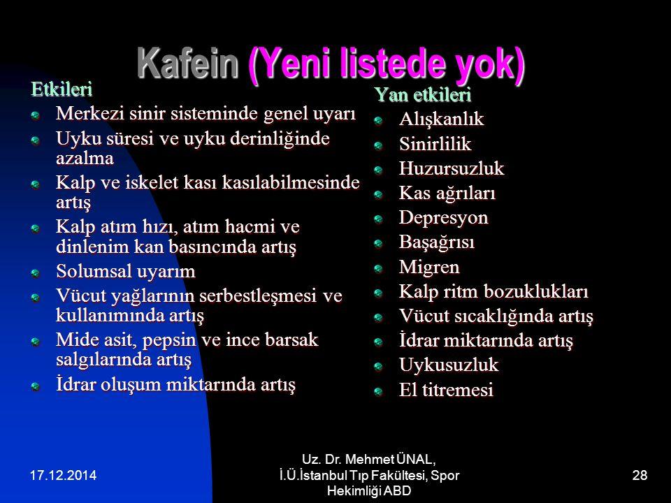 17.12.2014 Uz. Dr. Mehmet ÜNAL, İ.Ü.İstanbul Tıp Fakültesi, Spor Hekimliği ABD 28 Kafein (Yeni listede yok) Etkileri Merkezi sinir sisteminde genel uy