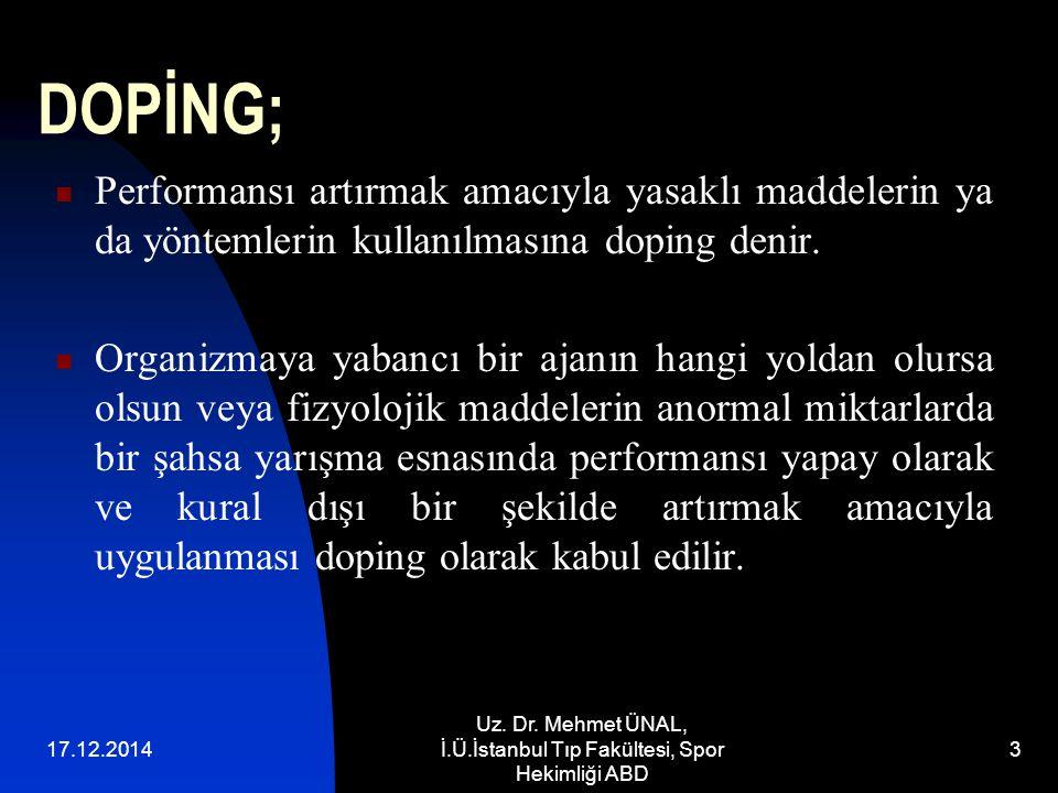 17.12.2014 Uz. Dr. Mehmet ÜNAL, İ.Ü.İstanbul Tıp Fakültesi, Spor Hekimliği ABD 3 DOPİNG; Performansı artırmak amacıyla yasaklı maddelerin ya da yöntem