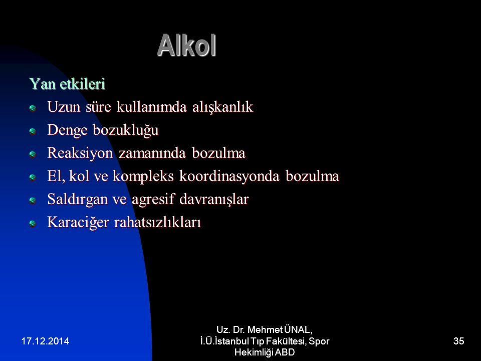 17.12.2014 Uz. Dr. Mehmet ÜNAL, İ.Ü.İstanbul Tıp Fakültesi, Spor Hekimliği ABD 35 Alkol Yan etkileri Uzun süre kullanımda alışkanlık Denge bozukluğu R