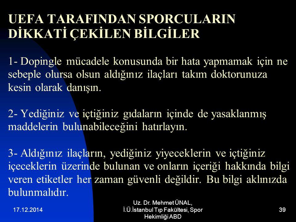 17.12.2014 Uz. Dr. Mehmet ÜNAL, İ.Ü.İstanbul Tıp Fakültesi, Spor Hekimliği ABD 39 UEFA TARAFINDAN SPORCULARIN DİKKATİ ÇEKİLEN BİLGİLER 1- Dopingle müc