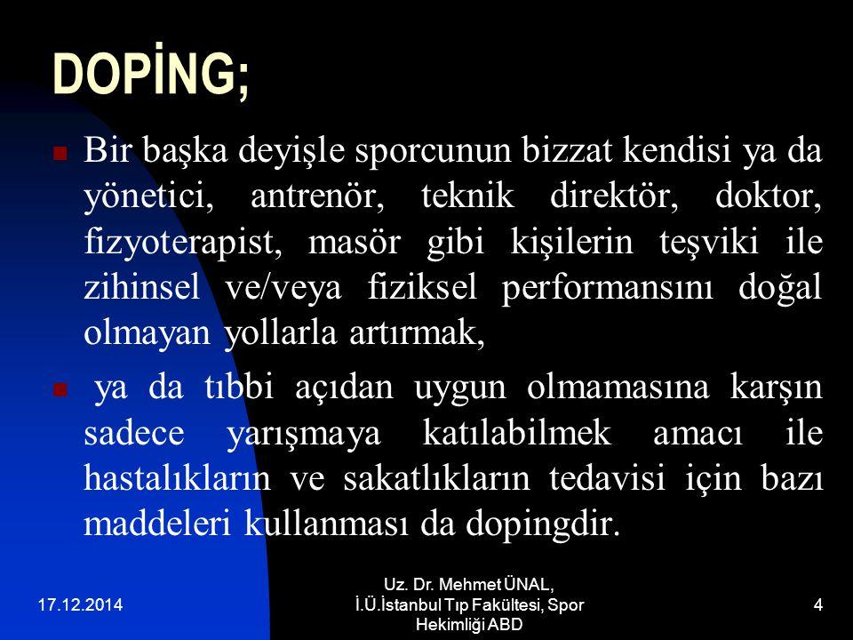17.12.2014 Uz. Dr. Mehmet ÜNAL, İ.Ü.İstanbul Tıp Fakültesi, Spor Hekimliği ABD 4 DOPİNG; Bir başka deyişle sporcunun bizzat kendisi ya da yönetici, an