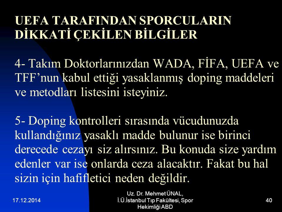 17.12.2014 Uz. Dr. Mehmet ÜNAL, İ.Ü.İstanbul Tıp Fakültesi, Spor Hekimliği ABD 40 UEFA TARAFINDAN SPORCULARIN DİKKATİ ÇEKİLEN BİLGİLER 4- Takım Doktor