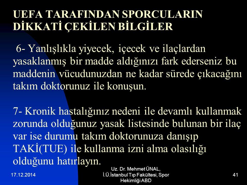 17.12.2014 Uz. Dr. Mehmet ÜNAL, İ.Ü.İstanbul Tıp Fakültesi, Spor Hekimliği ABD 41 UEFA TARAFINDAN SPORCULARIN DİKKATİ ÇEKİLEN BİLGİLER 6- Yanlışlıkla