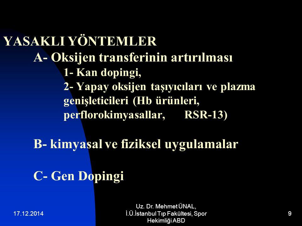 17.12.2014 Uz. Dr. Mehmet ÜNAL, İ.Ü.İstanbul Tıp Fakültesi, Spor Hekimliği ABD 9 YASAKLI YÖNTEMLER A- Oksijen transferinin artırılması 1- Kan dopingi,